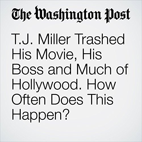 T.J. Miller Trashed His Movie, His Boss and Much of Hollywood. How Often Does This Happen? copertina