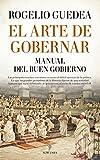 El arte de gobernar. Manual del buen gobierno (Pensamiento político) (Spanish Edition)