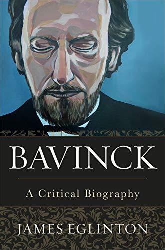 Bavinck: A Critical Biography (English Edition)