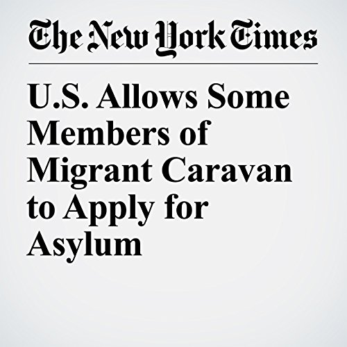 U.S. Allows Some Members of Migrant Caravan to Apply for Asylum copertina