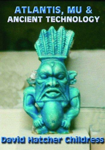 Atlantis, Mu & Ancient Technology by David Hatcher Childress