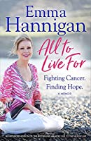 All To Live For: Fighting Cancer. Finding Hope.