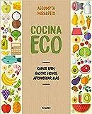 Cocina eco: Comer bien, gastar menos, aprovechar más (Alimentación saludable)
