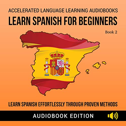 Couverture de Learn Spanish for Beginners: Learn Spanish Effortlessly Through Proven Methods, Book 2