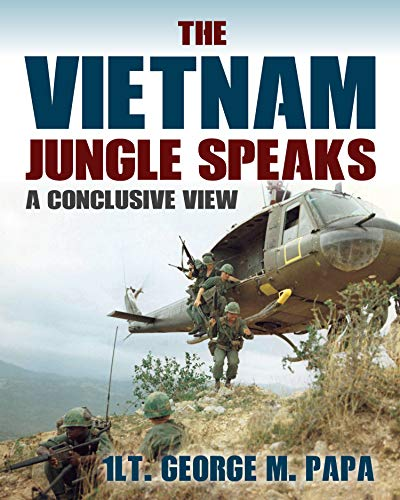 The Vietnam Jungle Speaks: A Conclusive View by [George M. Papa]