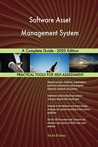 Software Asset Management System A Complete Guide - 2020 Edition