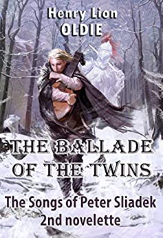 The Ballade of the Twins (The Songs of Peter Sliadek Book 2) by [Henry Lion Oldie, Vladimir Bondar, Bronya Gromova, Melissa Bikichky, Irena and Michael Pevzner]