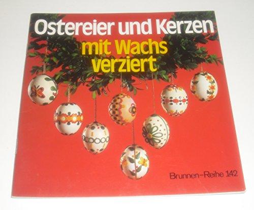 Ostereier und Kerzen mit Wachs verziert. Brunnen-Reihe 142.