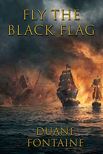 Fly The Black Flag by [Duane Fontaine]