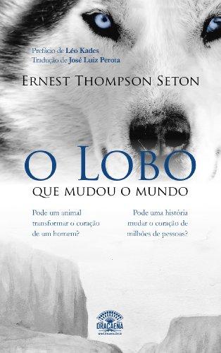 O Lobo que mudou o mundo (Portuguese Edition)