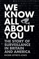 We Know All About You: The Story of Surveillance in Britain and America