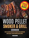 Wood Pellet Smoker and Grill Cookbook: 200 Delicious Recipes to Master the Barbeque and Enjoy it...