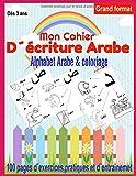Mon Cahier d´écriture Arabe alphabet & Coloriage Dés 3 ans,100 pages d´exercices,pratiques et d´entrainement,grand format