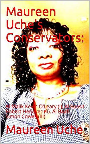 Maureen Uche's Conservators:: Al Malik Kevin O'Leary (I), Al Baasit Robert Herjavec (II), Al Raafi Simon Cowell (III) (English Edition)
