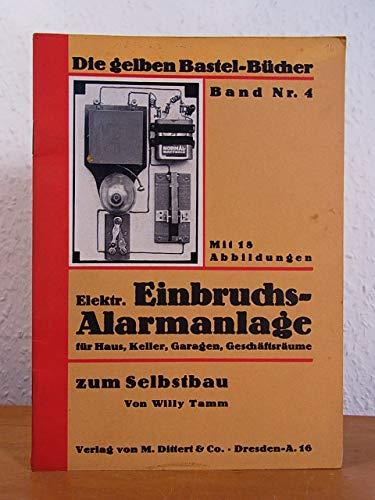 Elektr. Einbruchs-Alarmanlage transportabel für Haus, Hof, Keller, Garagen, Geschäftsräume zum Selbstbau. Die gelben Bastel-Bücher Band Nr. 4
