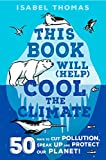 This Book Will (Help) Cool the Climate: 50 Ways to Cut Pollution, Speak Up, and Protect Our Planet! (English Edition)