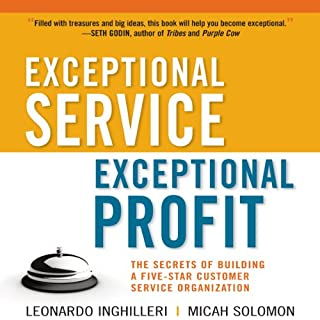 Exceptional Service, Exceptional Profit     The Secrets of Building a Five-Star Customer Service Organization              By:                                                                                                                                 Leonardo Inghilleri,                                                                                        Micah Solomon                               Narrated by:                                                                                                                                 Sean Pratt                      Length: 5 hrs and 39 mins     117 ratings     Overall 4.4