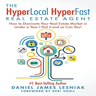 The HyperLocal HyperFast Real Estate Agent: How to Dominate Your Real Estate Market in Under a Year - I Did It and So Can You!                   By:                                                                                                                                 Daniel James Lesniak                               Narrated by:                                                                                                                                 Adam Dubeau                      Length: 6 hrs and 24 mins     283 ratings     Overall 4.5