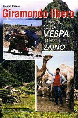 Giramondo libero. In viaggio con la Vespa o con lo zaino. Ediz. illustrata