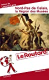 Le Routard Nord-Pas de Calais, la Région des Musées
