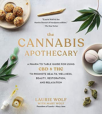 The Cannabis Apothecary: A Pharm to Table Guide for Using CBD and THC to Promote Health, Wellness, Beauty, Restoration, and Relaxation by Black Dog & Leventhal