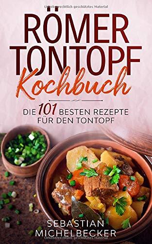 Römer Tontopf Kochbuch: Die 101 besten Rezepte für den Tontopf.