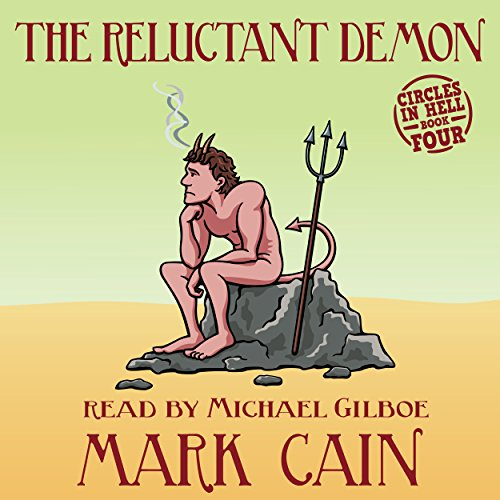 The Reluctant Demon     Circles in Hell, Book 4              By:                                                                                                                                 Mark Cain                               Narrated by:                                                                                                                                 Michael Gilboe                      Length: 9 hrs     22 ratings     Overall 4.6