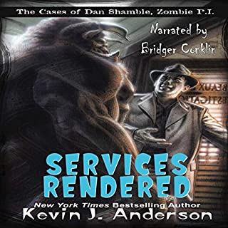 Services Rendered     The Cases of Dan Shamble, Zombie P.I.              By:                                                                                                                                 Kevin J. Anderson                               Narrated by:                                                                                                                                 Bridger Conklin                      Length: 6 hrs and 22 mins     Not rated yet     Overall 0.0