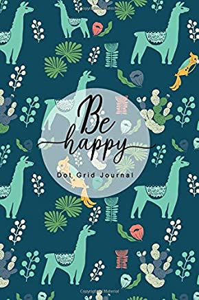 Be Happy Dot Grid Journal: Work Book, Planner and Notebook to Organize Budget Tracking and Habit Tracking - 6x9, 150 pages (Dot paper)