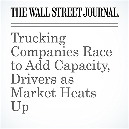 Trucking Companies Race to Add Capacity, Drivers as Market Heats Up audiobook cover art