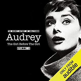 Ep. 15 (Audrey: The Girl Before the Girl)     The Secret History of Hollywood              By:                                                                                                                                 Adam Roche                           Length: 46 mins     29 ratings     Overall 4.6