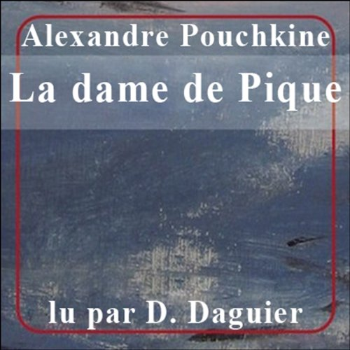 La dame de Pique                    By:                                                                                                                                 Alexandre Pouchkine                               Narrated by:                                                                                                                                 Dominique Daguier                      Length: 1 hr and 7 mins     Not rated yet     Overall 0.0