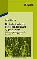 Deutsche Auslandskorrespondenten Im 19. Jahrhundert: Die Entstehung Einer Transnationalen Journalistischen Berufskultur (Pariser Historische Studien)