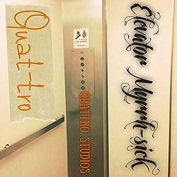 Elevator Myrrh-Sick