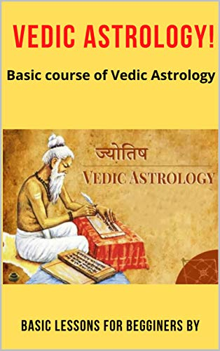 Vedic Astrology: Basic lessons for begginers by Vedic Astrology!: Discover The Unique Observer You Are In Life With This Step-By-Step Template To Reading ... Astrology Birth Chart (English Edition)