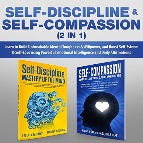 Self-Discipline & Self-Compassion (2-in-1)     Learn to Build Unbreakable Mental Toughness & Willpower, and Boost Self-Esteem & Self-Love Using Powerful Emotional Intelligence and Daily Affirmations              By:                                                                                                                                 Peter Meadows,                                                                                        Martin Hollins,                                                                                        Kristin Carmichael,                   and others                          Narrated by:                                                                                                                                 Cliff Weldon,                                                                                        Brian Telestai                      Length: 6 hrs and 29 mins     15 ratings     Overall 5.0