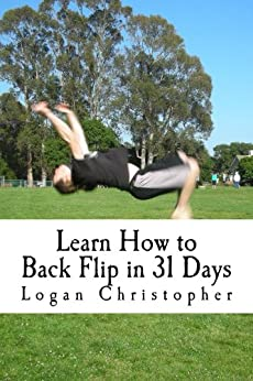 Learn How to Back Flip in 31 Days by [Logan Christopher]
