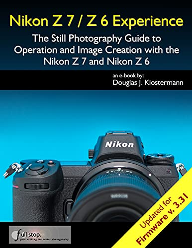 Nikon Z7 / Z6 Experience - The Still Photography Guide to Operation and Image Creation with the Nikon Z7 and Nikon Z6: Updated for Firmware 3.31 (English Edition)