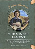 The Miners' Lament: A Story of Latina Activists in the Empire Zinc Mine Strike (I Am America, Set 4)