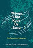 Things That Keep Us Busy: The Elements of Interaction (The MIT Press)