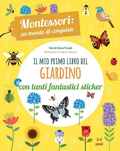 Il mio primo libro del giardino. 5-6 anni. Montessori: un mondo di conquiste. Con adesivi