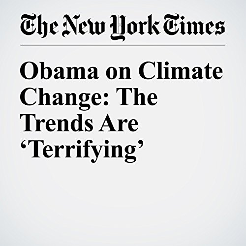 Obama on Climate Change: The Trends Are 'Terrifying' audiobook cover art