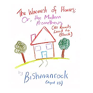 The Warmest of Homes; or the Modern Prometheus (All Roads Lead to Black)