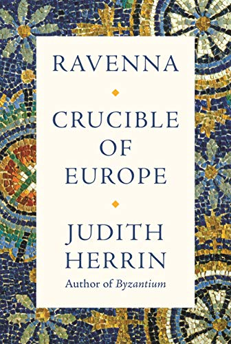Compare Textbook Prices for Ravenna: Capital of Empire, Crucible of Europe  ISBN 9780691153438 by Herrin, Judith
