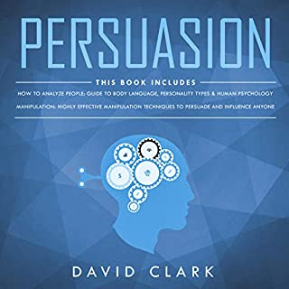 Persuasion: 2 Manuscripts - Manipulation & How to Analyze People     Psychology of Seduction & NLP, Book 1              By:                                                                                                                                 David Clark                               Narrated by:                                                                                                                                 Phillip Withers,                                                                                        Sam Slydell                      Length: 3 hrs and 4 mins     4 ratings     Overall 4.8