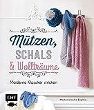 Mützen, Schals & Wollträume: Moderne Klassiker stricken