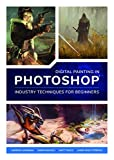 Digital Painting in Photoshop: Industry Techniques for Beginners: A comprehensive introduction to techniques and approaches - 3DTotal Publishing
