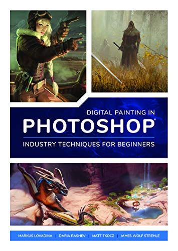 Digital Painting in Photoshop: Industry Techniques for Beginners: A comprehensive introduction to te...