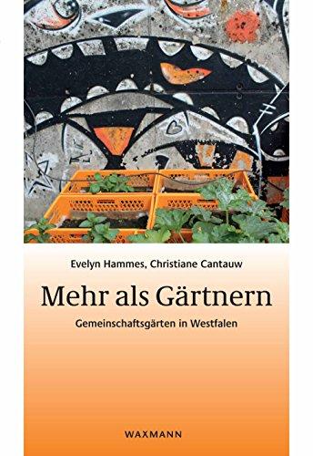 Mehr als Gärtnern: Gemeinschaftsgärten in Westfalen (Beiträge zur Volkskultur in Nordwestdeutschland)