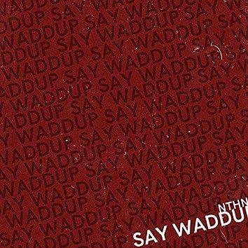 Say Waddup